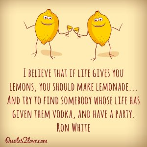 When life gives you lemons, it helps to have a daughter who usually has vodka.
